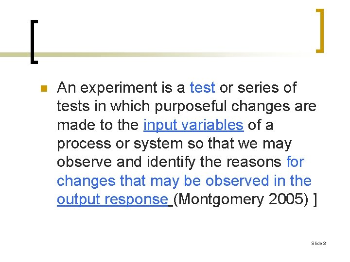 n An experiment is a test or series of tests in which purposeful changes