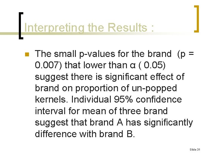 Interpreting the Results : n The small p-values for the brand (p = 0.