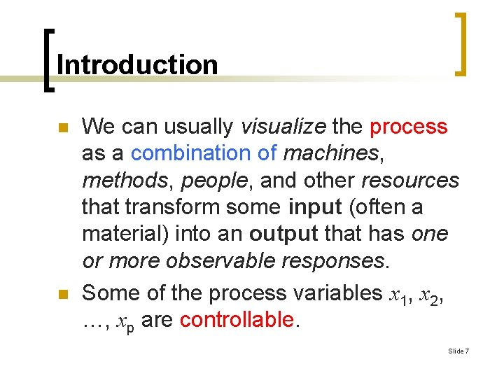 Introduction n n We can usually visualize the process as a combination of machines,