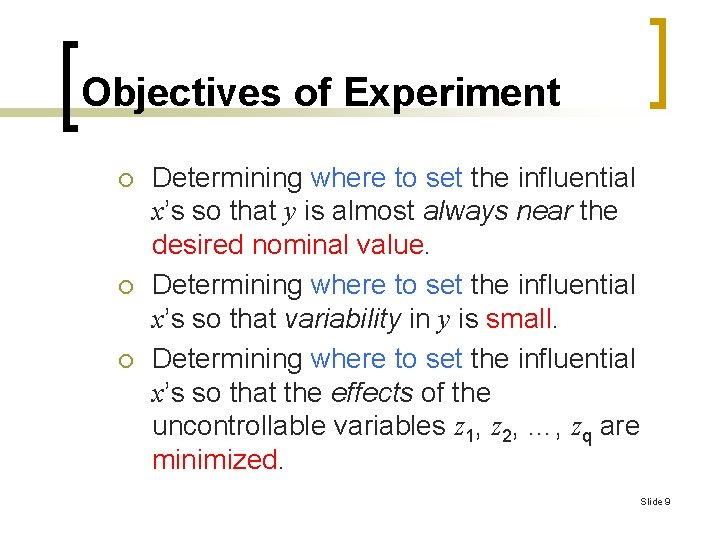 Objectives of Experiment ¡ ¡ ¡ Determining where to set the influential x's so