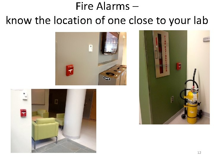 Fire Alarms – know the location of one close to your lab 12