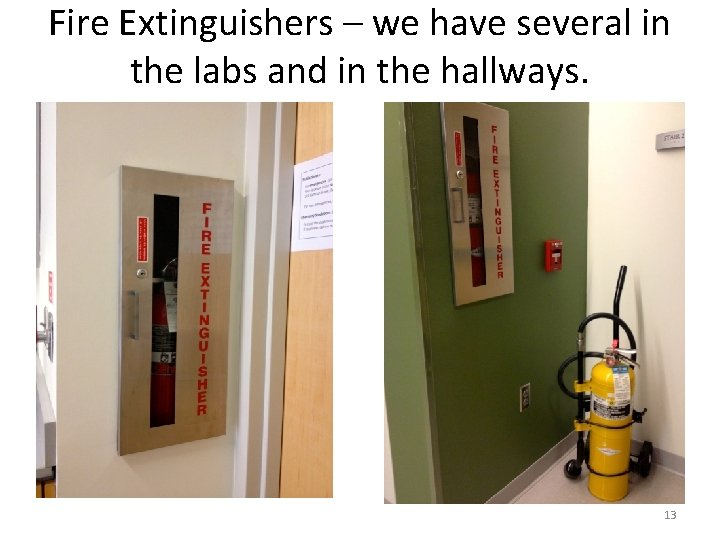 Fire Extinguishers – we have several in the labs and in the hallways. 13