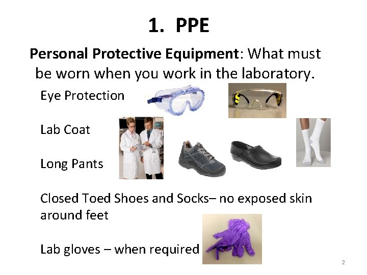 1. PPE Personal Protective Equipment: What must be worn when you work in the