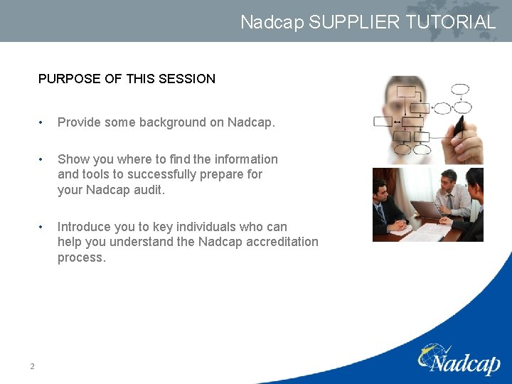 Nadcap SUPPLIER TUTORIAL PURPOSE OF THIS SESSION 2 • Provide some background on Nadcap.