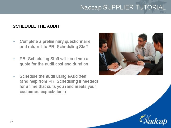 Nadcap SUPPLIER TUTORIAL SCHEDULE THE AUDIT 22 • Complete a preliminary questionnaire and return