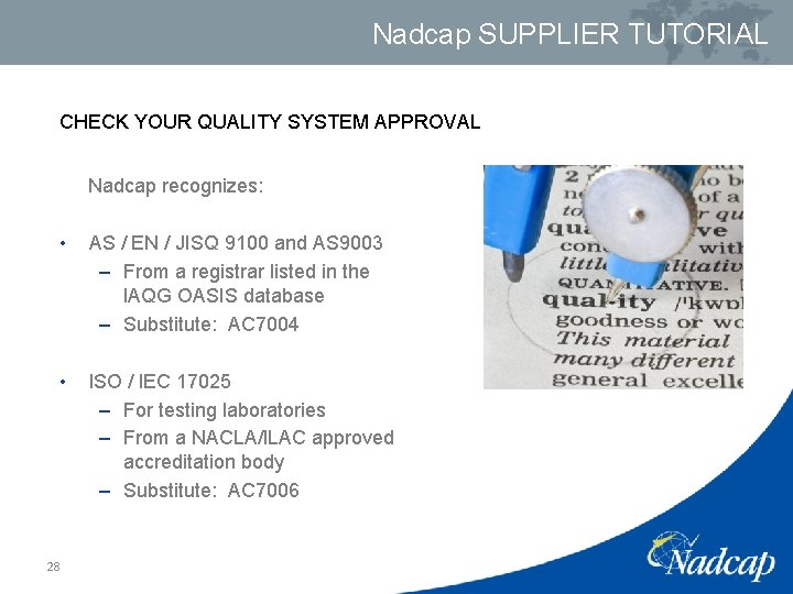 Nadcap SUPPLIER TUTORIAL CHECK YOUR QUALITY SYSTEM APPROVAL Nadcap recognizes: • AS / EN