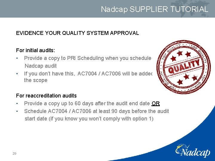 Nadcap SUPPLIER TUTORIAL EVIDENCE YOUR QUALITY SYSTEM APPROVAL For initial audits: • Provide a