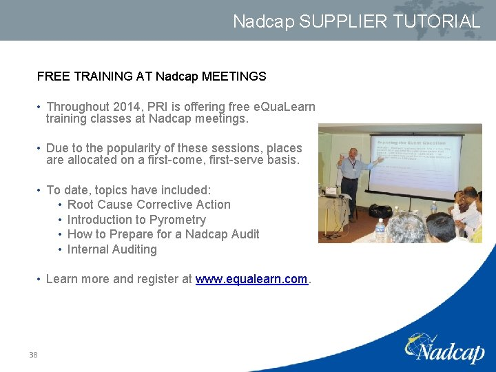 Nadcap SUPPLIER TUTORIAL FREE TRAINING AT Nadcap MEETINGS • Throughout 2014, PRI is offering