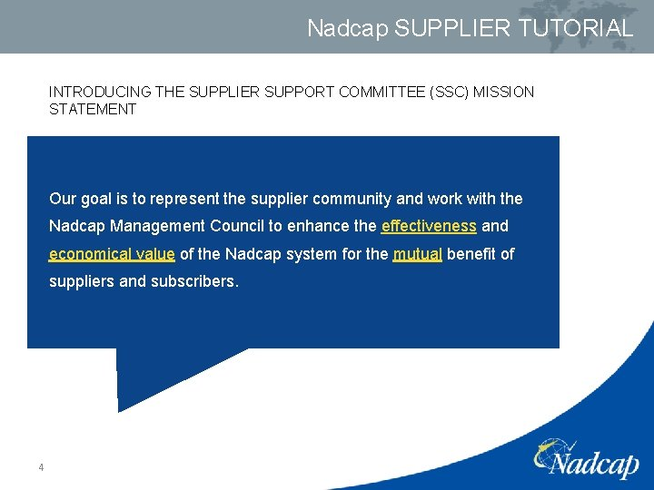 Nadcap SUPPLIER TUTORIAL INTRODUCING THE SUPPLIER SUPPORT COMMITTEE (SSC) MISSION STATEMENT Our goal is