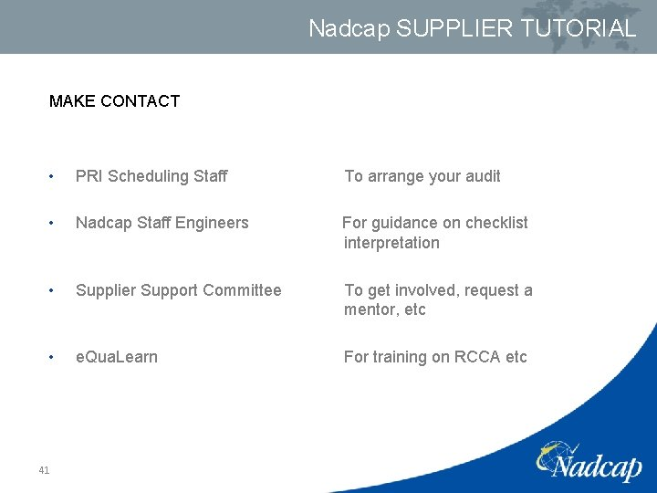Nadcap SUPPLIER TUTORIAL MAKE CONTACT • PRI Scheduling Staff • Nadcap Staff Engineers •
