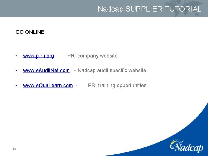 Nadcap SUPPLIER TUTORIAL GO ONLINE • www. p-r-i. org - • www. e. Audit.