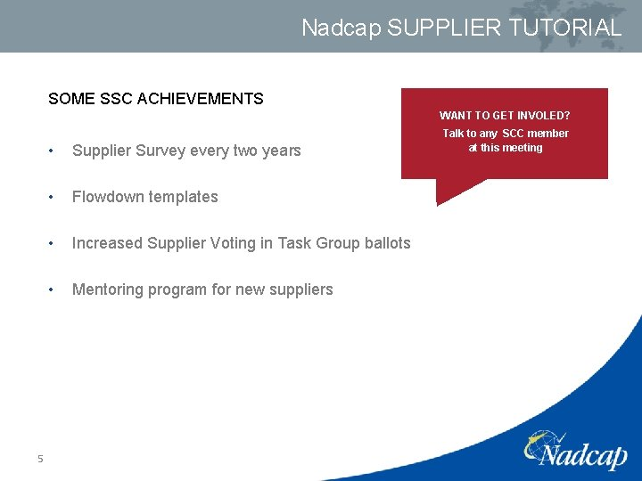 Nadcap SUPPLIER TUTORIAL SOME SSC ACHIEVEMENTS WANT TO GET INVOLED? 5 • Supplier Survey