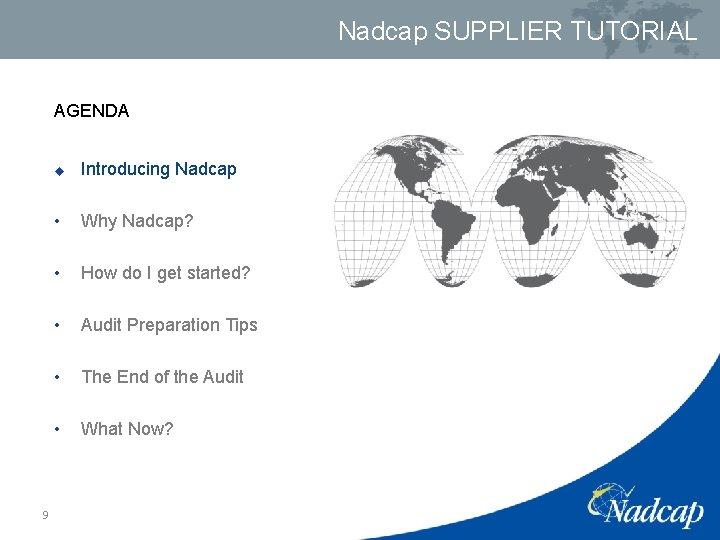 Nadcap SUPPLIER TUTORIAL AGENDA 9 u Introducing Nadcap • Why Nadcap? • How do