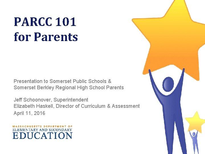 PARCC 101 for Parents Presentation to Somerset Public Schools & Somerset Berkley Regional High