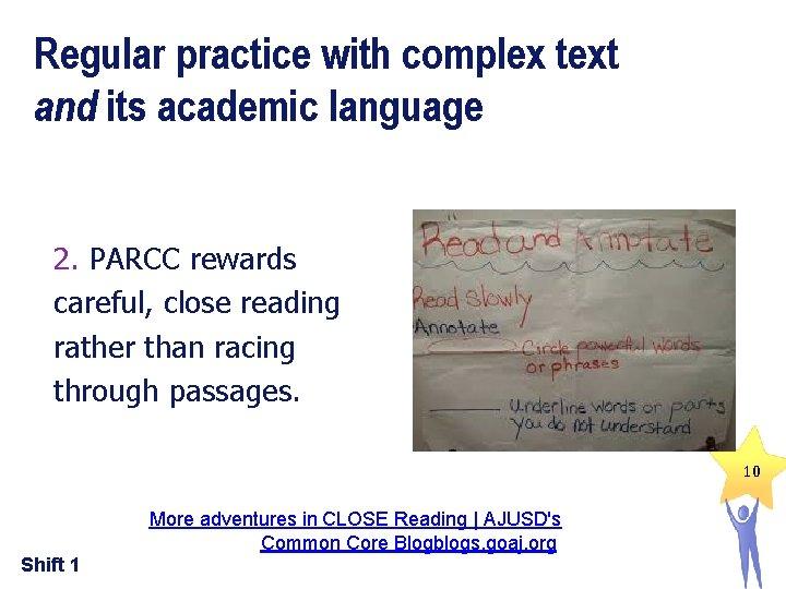 Regular practice with complex text and its academic language 2. PARCC rewards careful, close