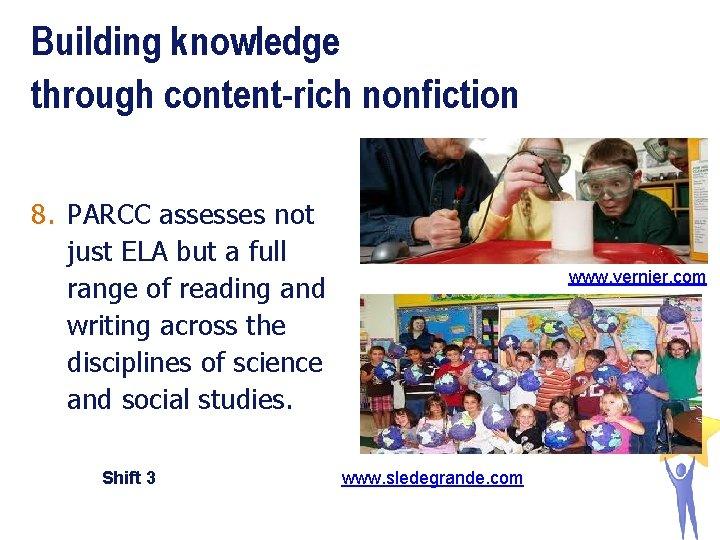 Building knowledge through content-rich nonfiction 8. PARCC assesses not just ELA but a full