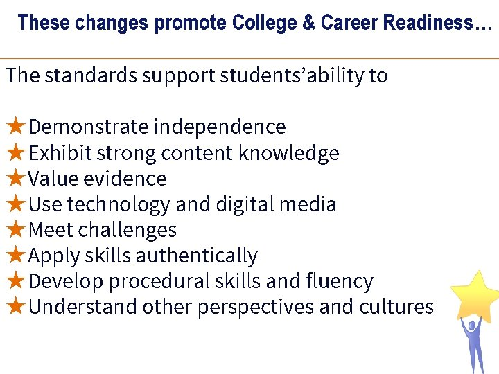These changes promote College & Career Readiness… The standards support students'ability to ★Demonstrate independence