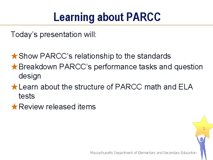 Learning about PARCC Today's presentation will: ★Show PARCC's relationship to the standards ★Breakdown PARCC's