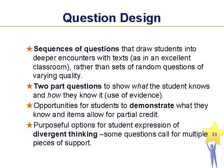 Question Design ★Sequences of questions that draw students into deeper encounters with texts (as