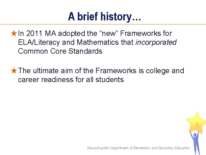 """A brief history… ★In 2011 MA adopted the """"new"""" Frameworks for ELA/Literacy and Mathematics"""