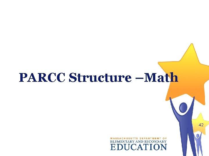 PARCC Structure –Math 42