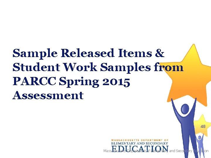 Sample Released Items & Student Work Samples from PARCC Spring 2015 Assessment 48 Massachusetts