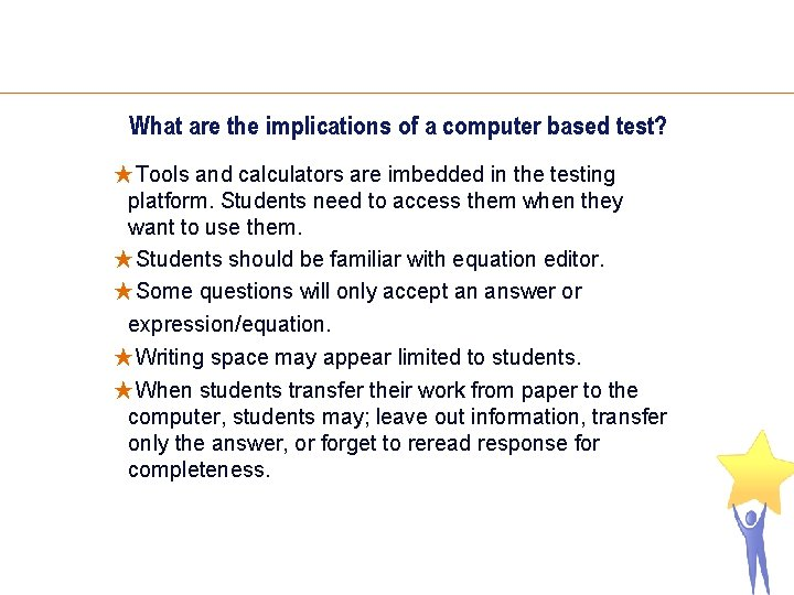 What are the implications of a computer based test? ★Tools and calculators are imbedded
