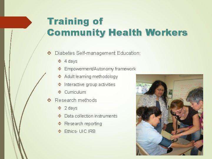 Training of Community Health Workers Diabetes Self-management Education: 4 days Empowerment/Autonomy framework Adult learning