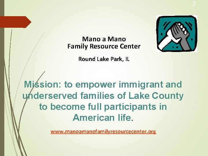 2 Mano a Mano Family Resource Center Round Lake Park, IL Mission: to empower