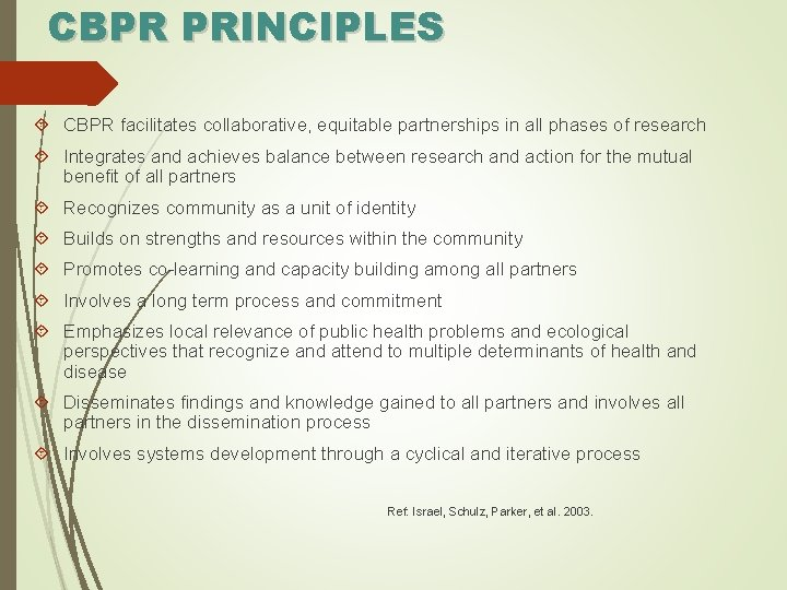 CBPR PRINCIPLES CBPR facilitates collaborative, equitable partnerships in all phases of research Integrates and