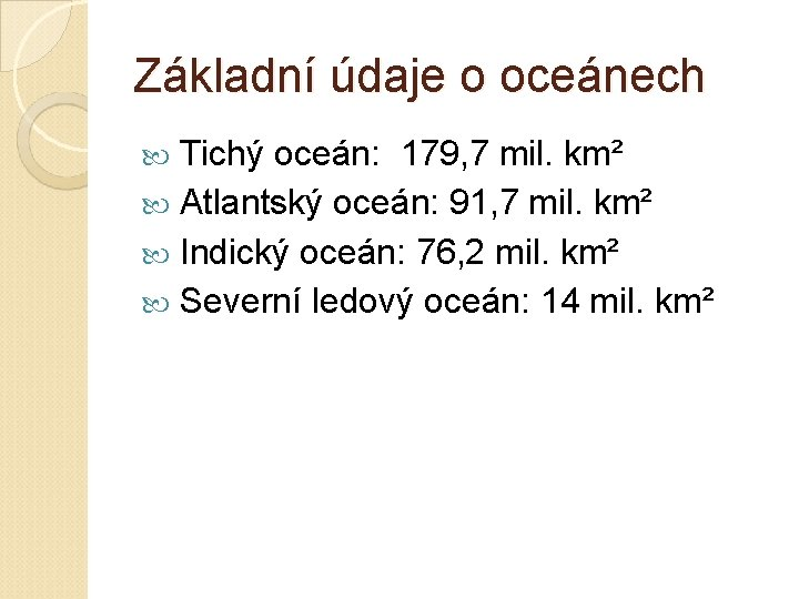 Základní údaje o oceánech Tichý oceán: 179, 7 mil. km² Atlantský oceán: 91, 7