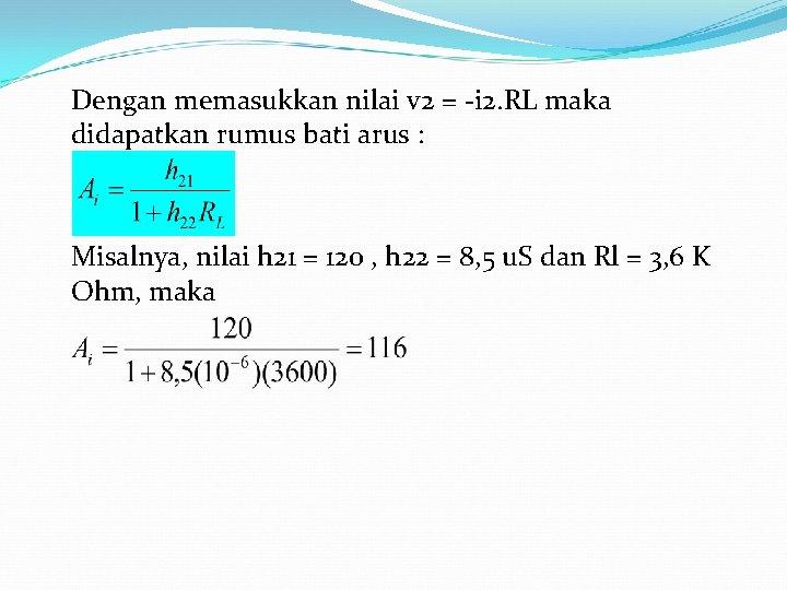 Dengan memasukkan nilai v 2 = -i 2. RL maka didapatkan rumus bati arus