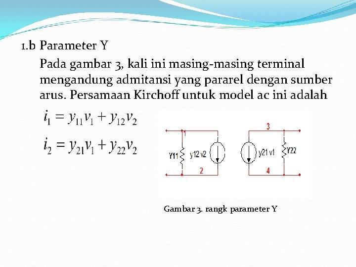 1. b Parameter Y Pada gambar 3, kali ini masing-masing terminal mengandung admitansi yang