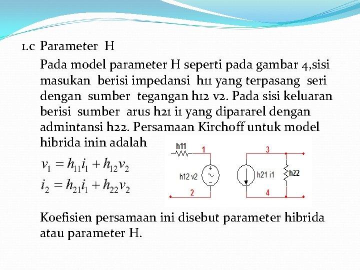 1. c Parameter H Pada model parameter H seperti pada gambar 4, sisi masukan