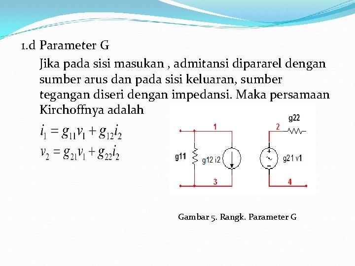 1. d Parameter G Jika pada sisi masukan , admitansi dipararel dengan sumber arus