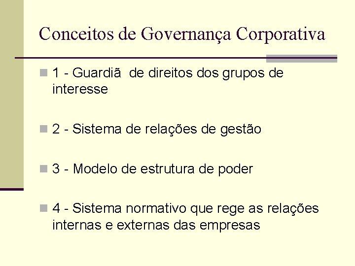 Conceitos de Governança Corporativa n 1 - Guardiã de direitos dos grupos de interesse