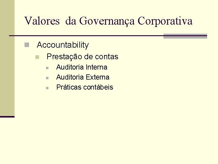 Valores da Governança Corporativa n Accountability n Prestação de contas n n n Auditoria