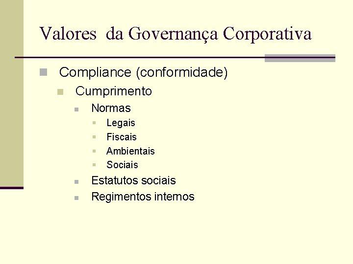 Valores da Governança Corporativa n Compliance (conformidade) n Cumprimento n Normas § § n