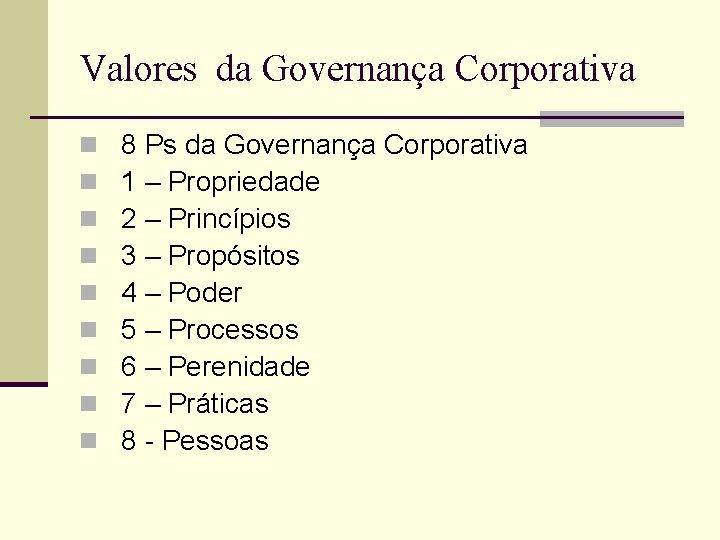 Valores da Governança Corporativa n n n n n 8 Ps da Governança Corporativa
