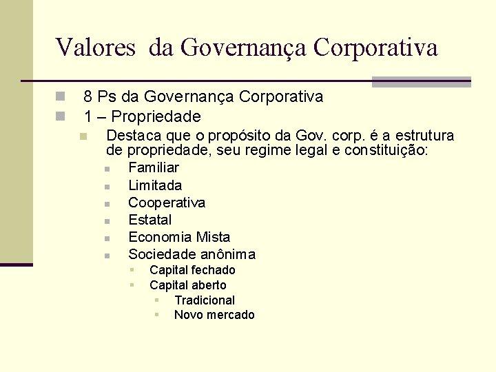 Valores da Governança Corporativa n n 8 Ps da Governança Corporativa 1 – Propriedade