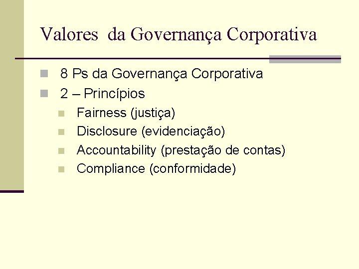 Valores da Governança Corporativa n 8 Ps da Governança Corporativa n 2 – Princípios