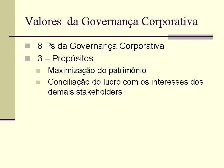 Valores da Governança Corporativa n 8 Ps da Governança Corporativa n 3 – Propósitos