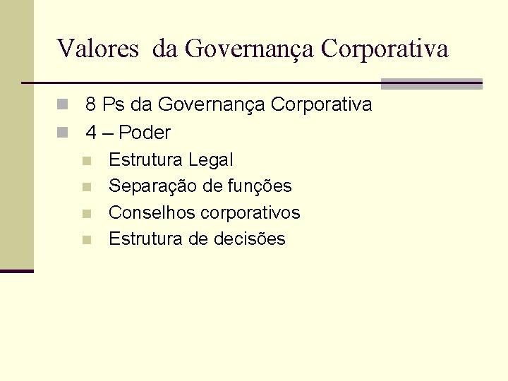 Valores da Governança Corporativa n 8 Ps da Governança Corporativa n 4 – Poder