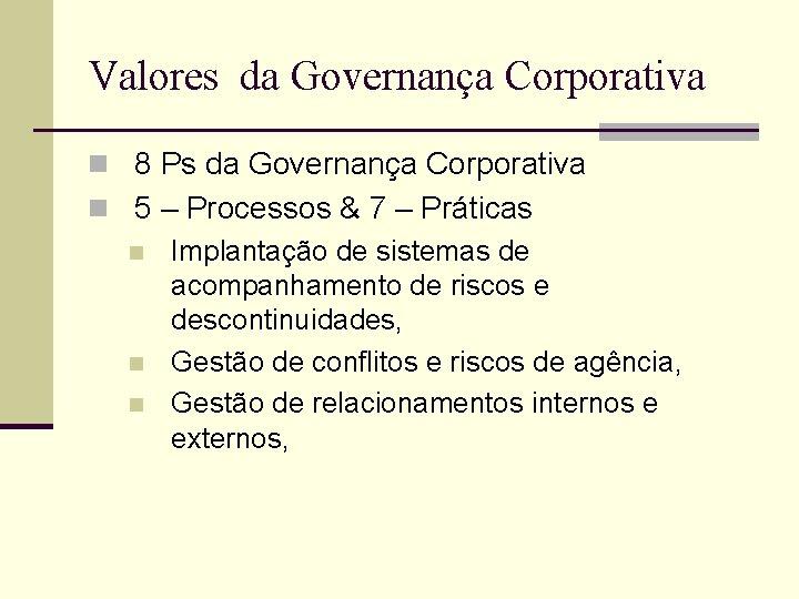 Valores da Governança Corporativa n 8 Ps da Governança Corporativa n 5 – Processos