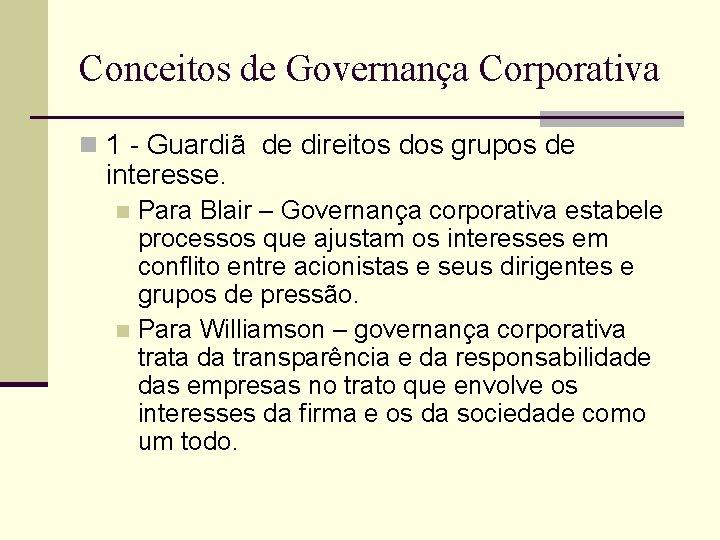 Conceitos de Governança Corporativa n 1 - Guardiã de direitos dos grupos de interesse.