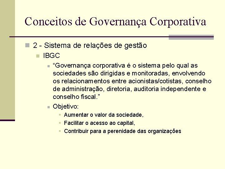 Conceitos de Governança Corporativa n 2 - Sistema de relações de gestão n IBGC