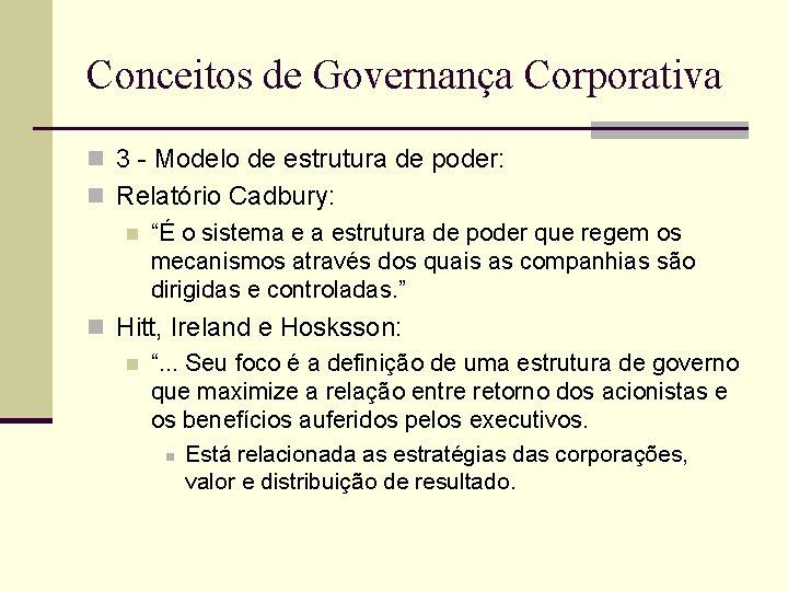 Conceitos de Governança Corporativa n 3 - Modelo de estrutura de poder: n Relatório