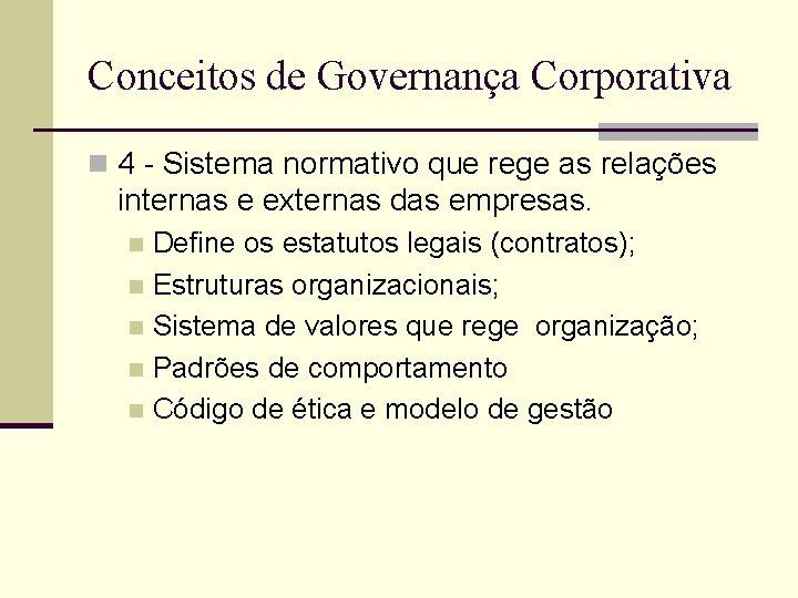 Conceitos de Governança Corporativa n 4 - Sistema normativo que rege as relações internas