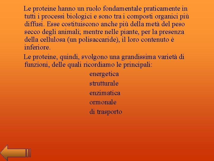 Le proteine hanno un ruolo fondamentale praticamente in tutti i processi biologici e sono