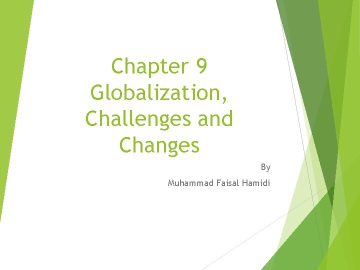 Chapter 9 Globalization, Challenges and Changes By Muhammad Faisal Hamidi